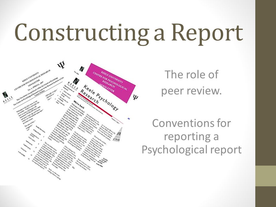 Constructing a Report The role of peer review. Conventions for reporting a Psychological report