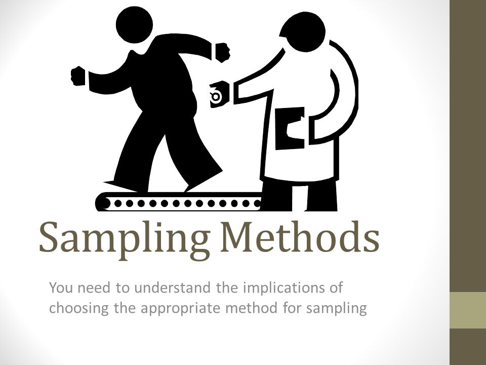 Sampling Methods Target Population : The population is a large sample of people or information from which you draw a proportion to study.