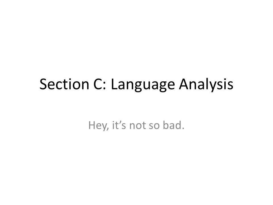 Section C: Language Analysis Hey, its not so bad.