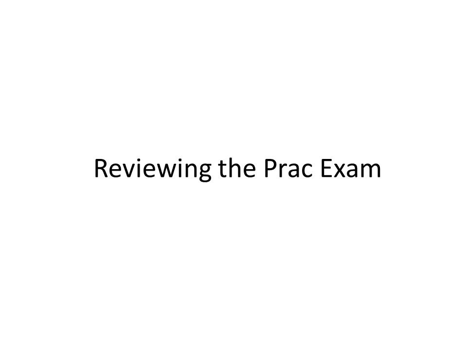 Reviewing the Prac Exam