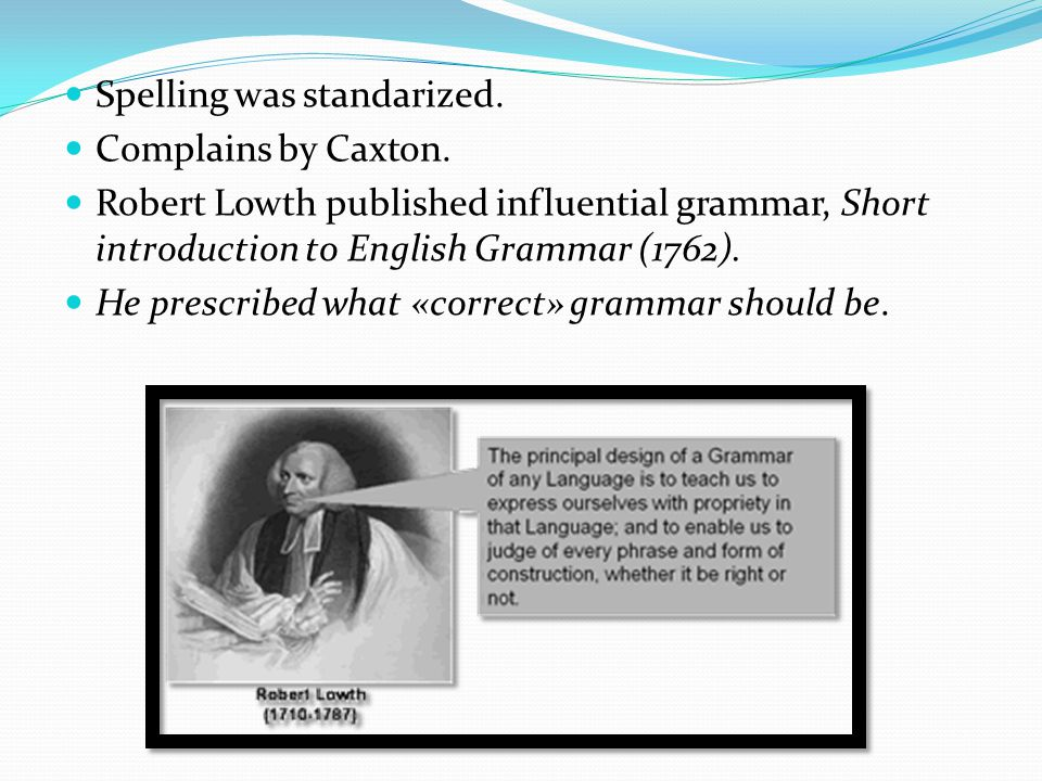 Spelling was standarized. Complains by Caxton.