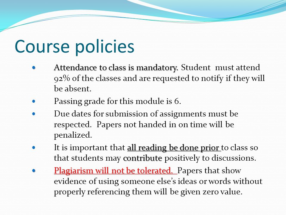 Course policies Attendance to class is mandatory. Attendance to class is mandatory.