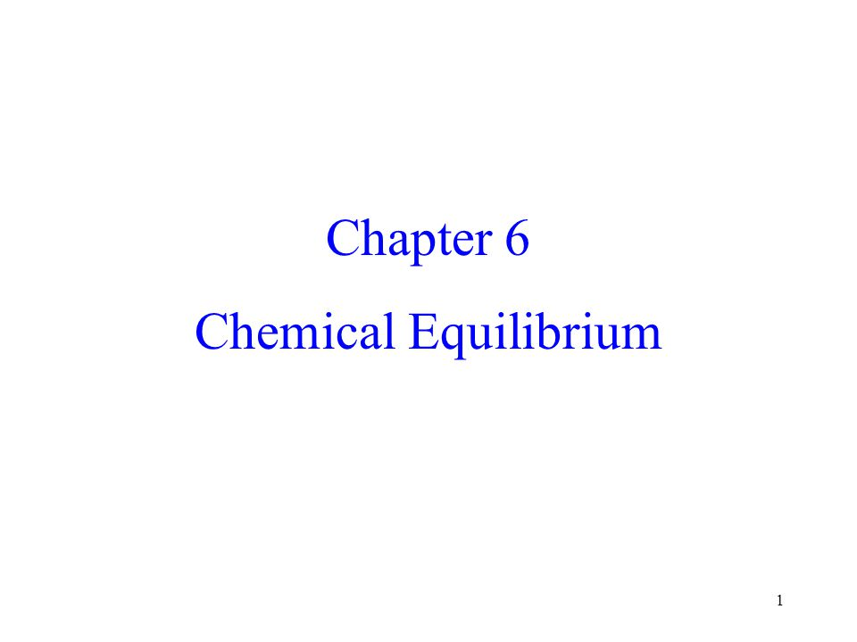 1 Chapter 6 Chemical Equilibrium