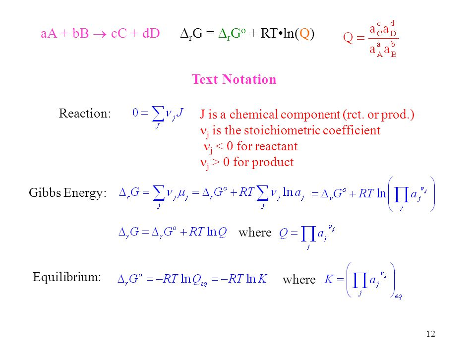 12 Text Notation aA + bB cC + dD r G = r G o + RTln(Q) Reaction: J is a chemical component (rct.