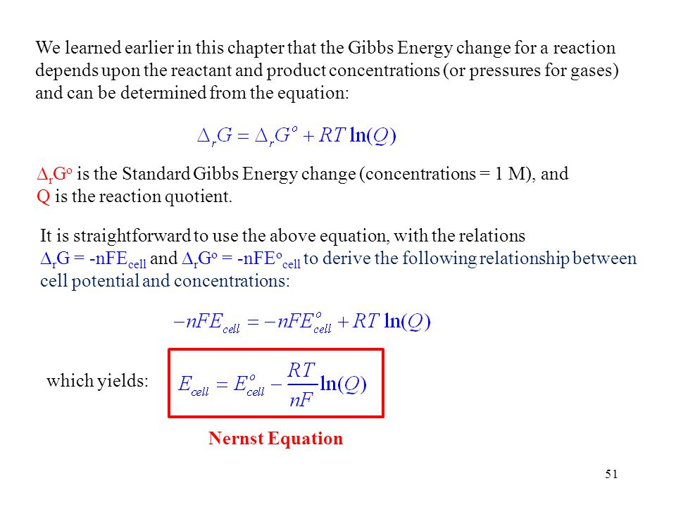 51 We learned earlier in this chapter that the Gibbs Energy change for a reaction depends upon the reactant and product concentrations (or pressures f