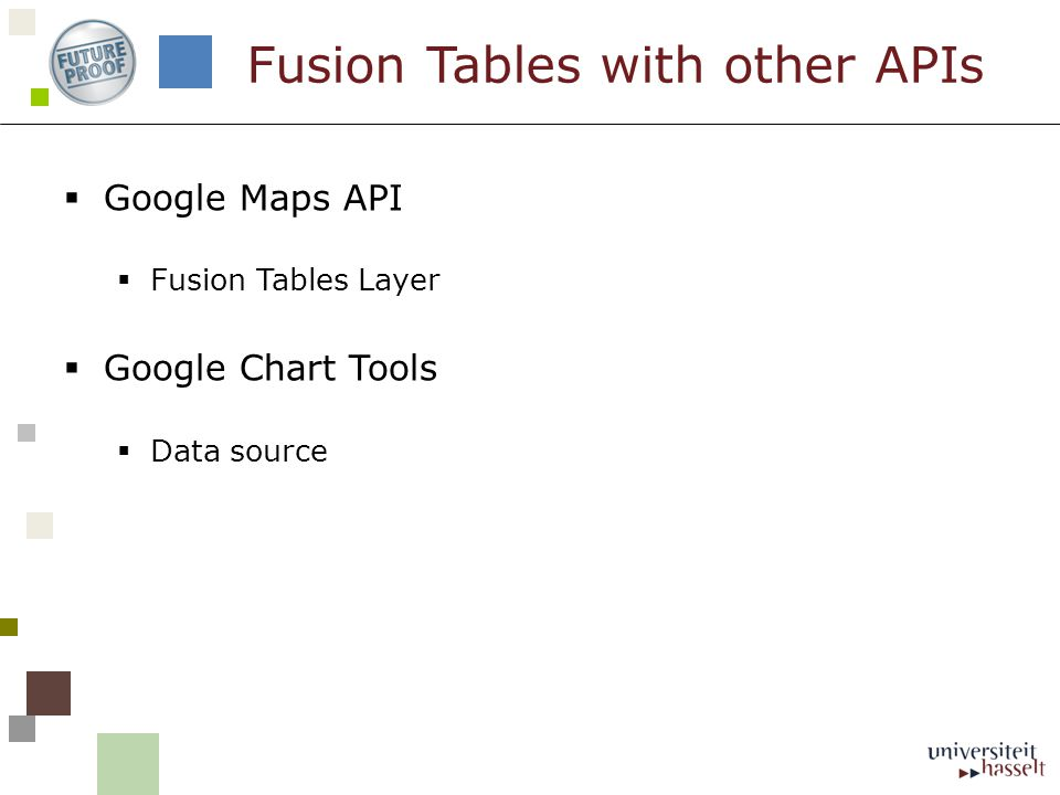 Google Maps API Fusion Tables Layer Google Chart Tools Data source Fusion Tables with other APIs