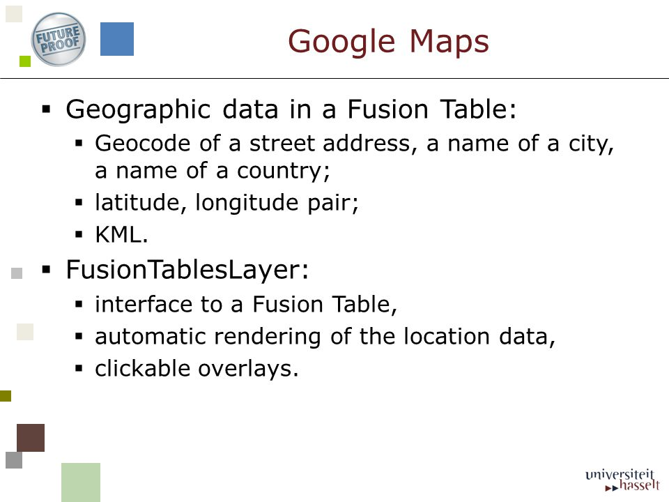 Geographic data in a Fusion Table: Geocode of a street address, a name of a city, a name of a country; latitude, longitude pair; KML. FusionTablesLaye