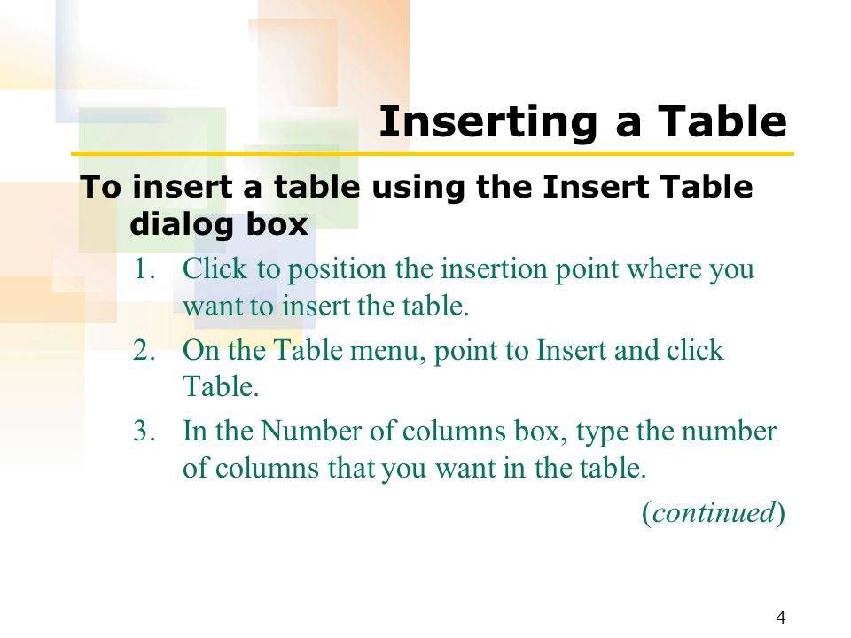 4 Inserting a Table To insert a table using the Insert Table dialog box 1.Click to position the insertion point where you want to insert the table.