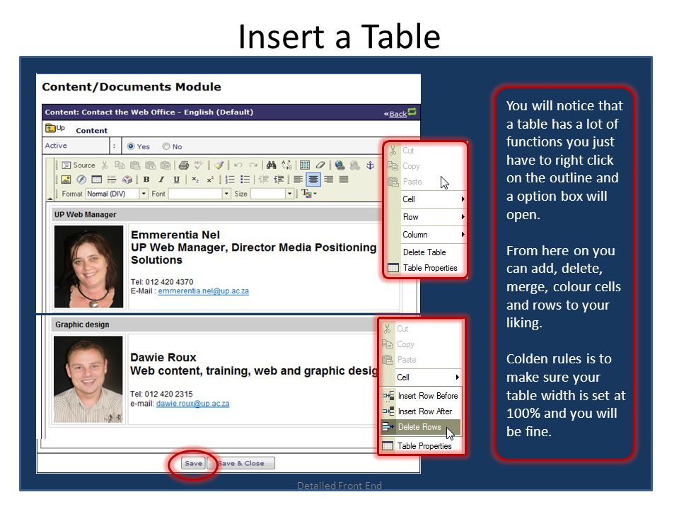 Insert a Table Detailed Front End You will notice that a table has a lot of functions you just have to right click on the outline and a option box will open.