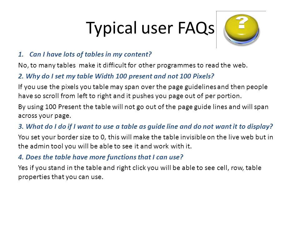Typical user FAQs 1.Can I have lots of tables in my content.