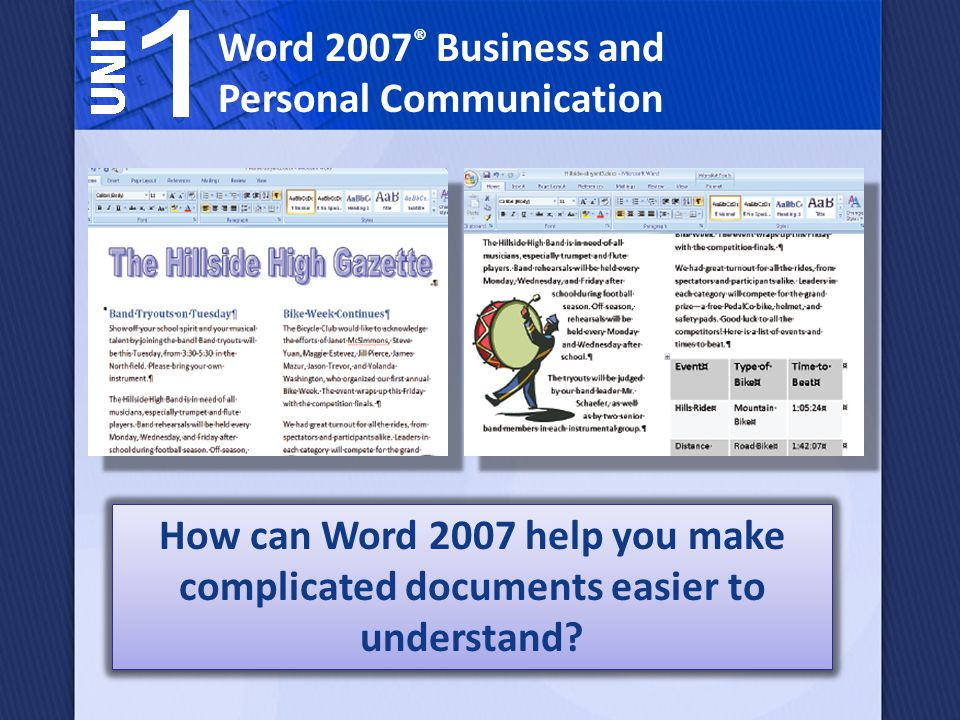 Word 2007 ® Business and Personal Communication How can Word 2007 help you make complicated documents easier to understand