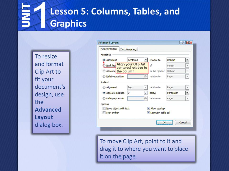 To resize and format Clip Art to fit your documents design, use the Advanced Layout dialog box.