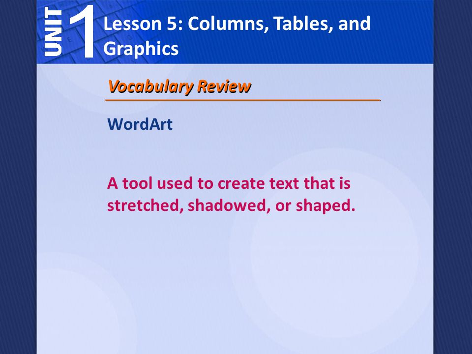 WordArt A tool used to create text that is stretched, shadowed, or shaped.