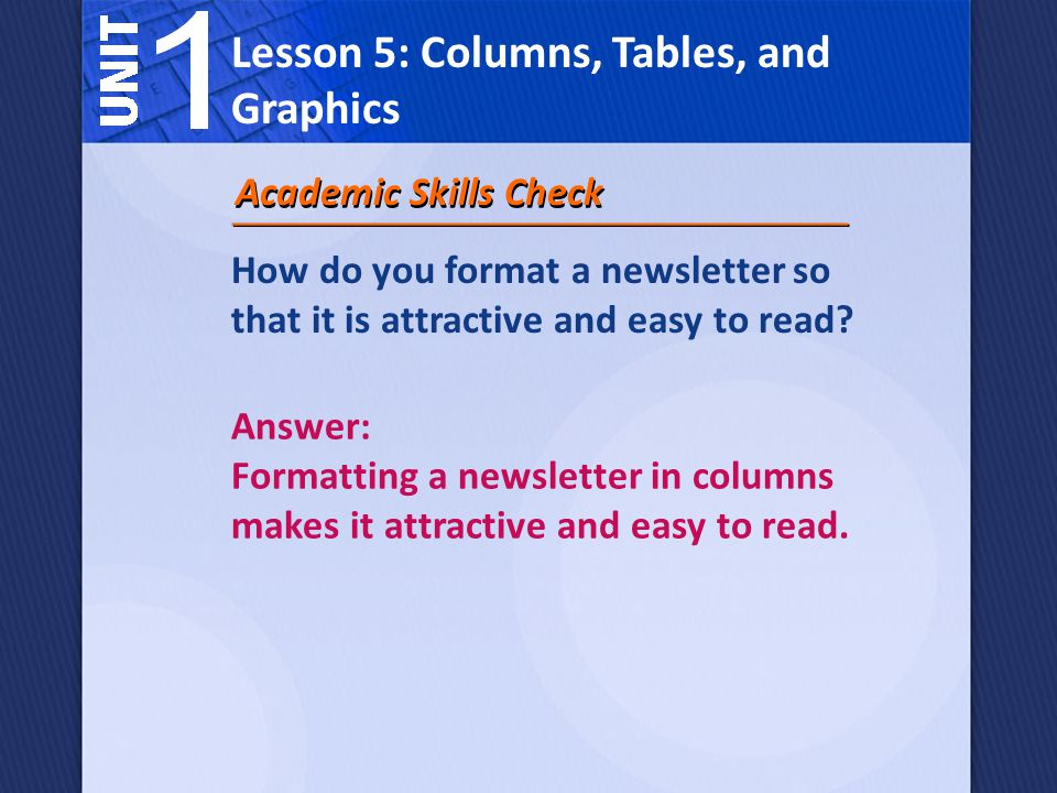 Academic Skills Check How do you format a newsletter so that it is attractive and easy to read.