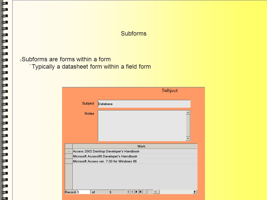 Subforms Subforms are forms within a form Typically a datasheet form within a field form
