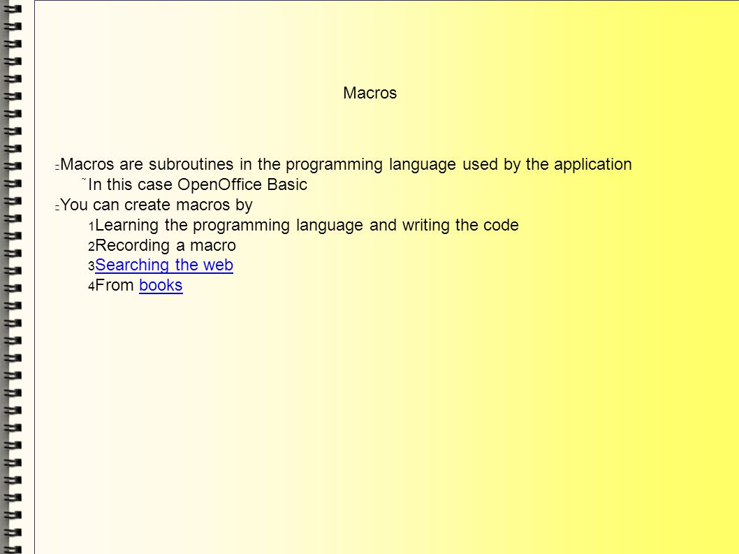 Macros Macros are subroutines in the programming language used by the application In this case OpenOffice Basic You can create macros by 1 Learning th