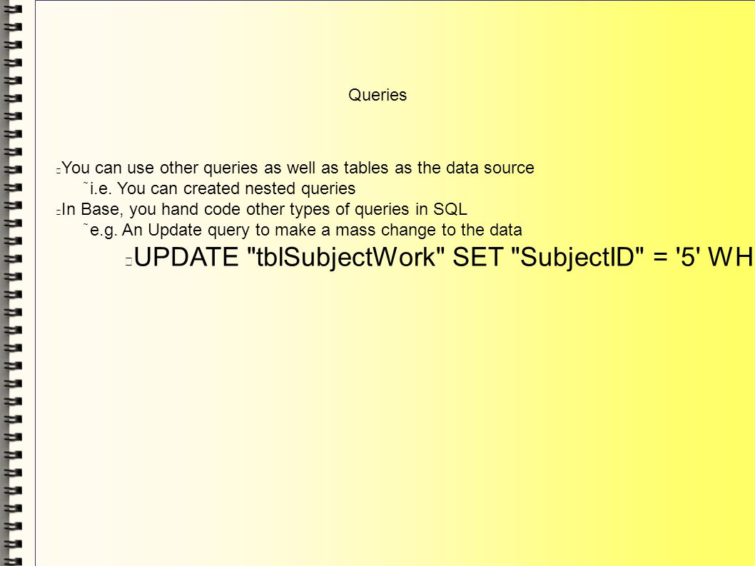 Queries You can use other queries as well as tables as the data source i.e.