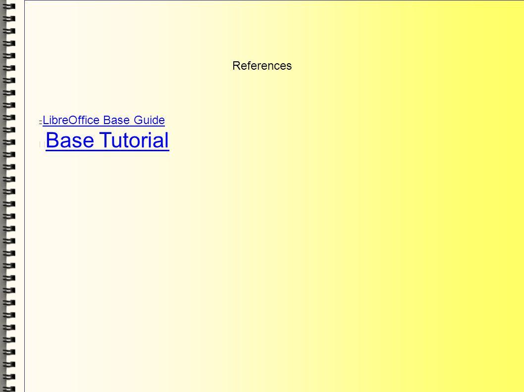 References LibreOffice Base Guide Base Tutorial
