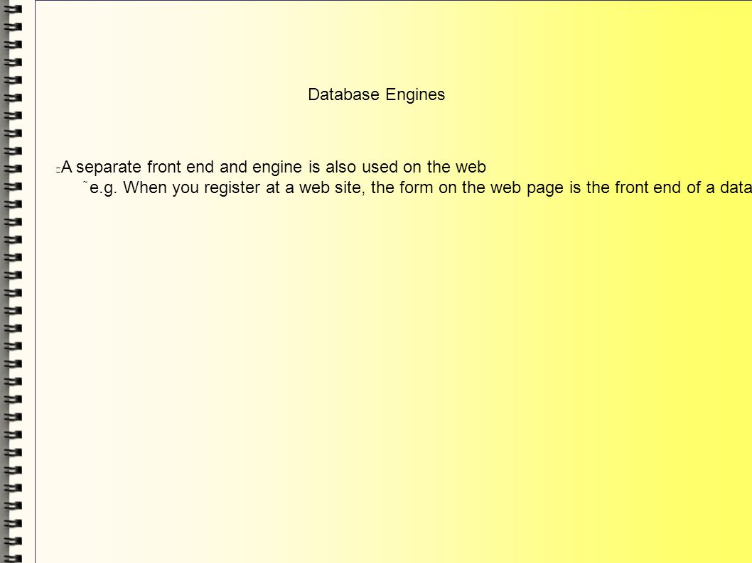 Database Engines A separate front end and engine is also used on the web e.g.