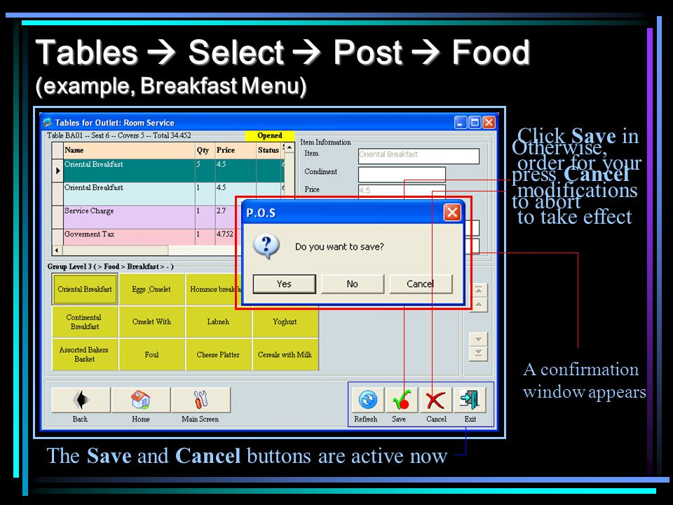 Tables Select Post Food (example, Breakfast Menu) The Save and Cancel buttons are active now Click Save in order for your modifications to take effect A confirmation window appears Otherwise, press Cancel to abort