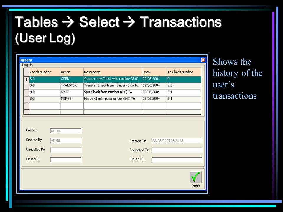 Tables Select Transactions (User Log) Shows the history of the users transactions