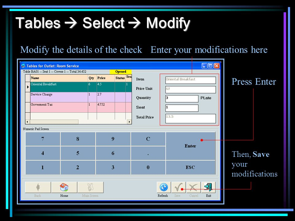 Tables Select Modify Modify the details of the checkEnter your modifications here Press Enter Then, Save your modifications