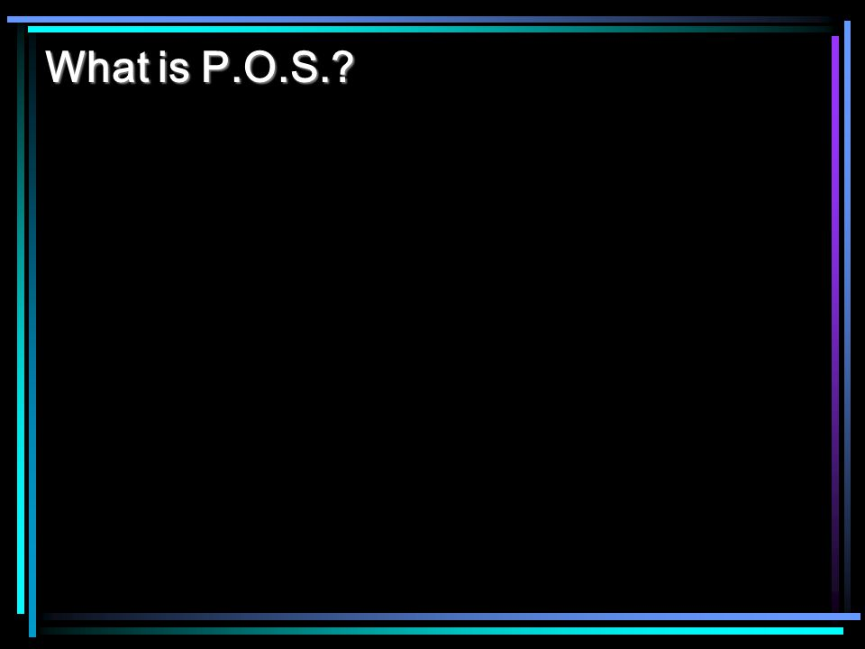 What is P.O.S.?