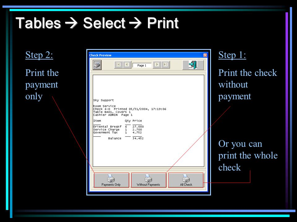 Tables Select Print Step 1: Print the check without payment Step 2: Print the payment only Or you can print the whole check