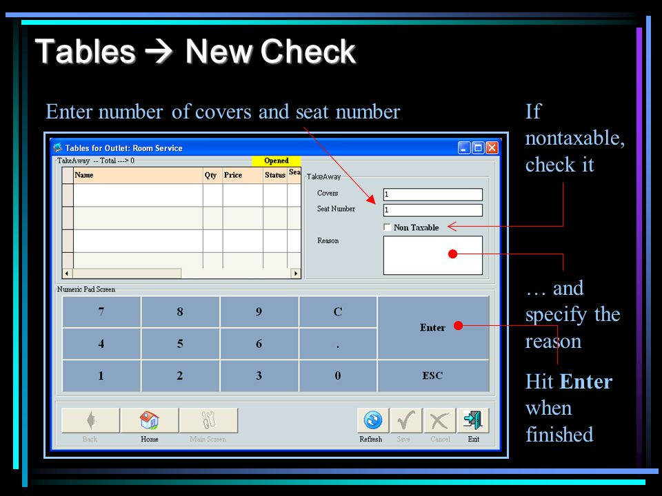 Tables New Check Enter number of covers and seat numberIf nontaxable, check it … and specify the reason Hit Enter when finished