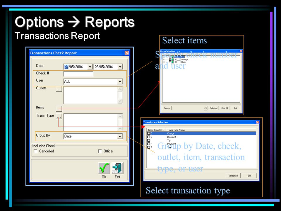 Options Reports Options Reports Transactions Report Select items Select transaction type Specify check number and user Group by Date, check, outlet, item, transaction type, or user