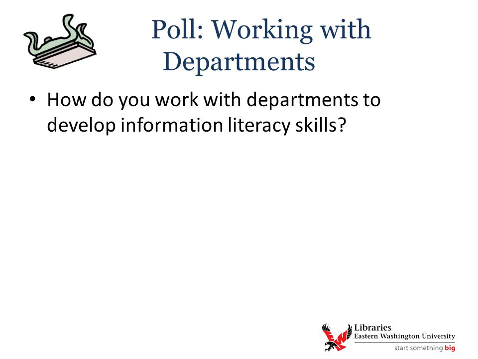 Poll: Working with Departments How do you work with departments to develop information literacy skills?