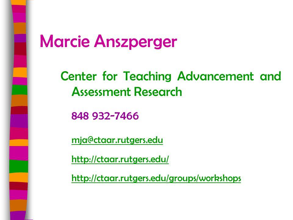 Marcie Anszperger Center for Teaching Advancement and Assessment Research 848 932-7466 mja@ctaar.rutgers.edu http://ctaar.rutgers.edu/ http://ctaar.ru