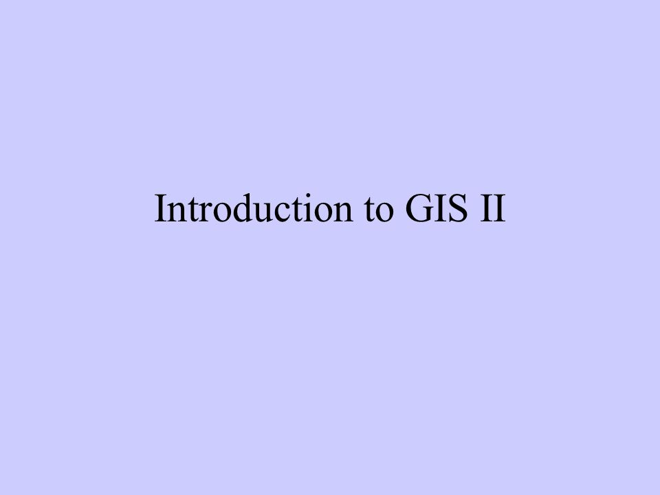 Introduction to GIS II