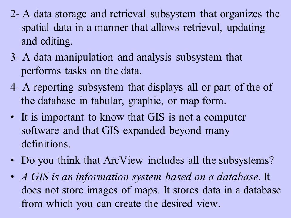 2- A data storage and retrieval subsystem that organizes the spatial data in a manner that allows retrieval, updating and editing.