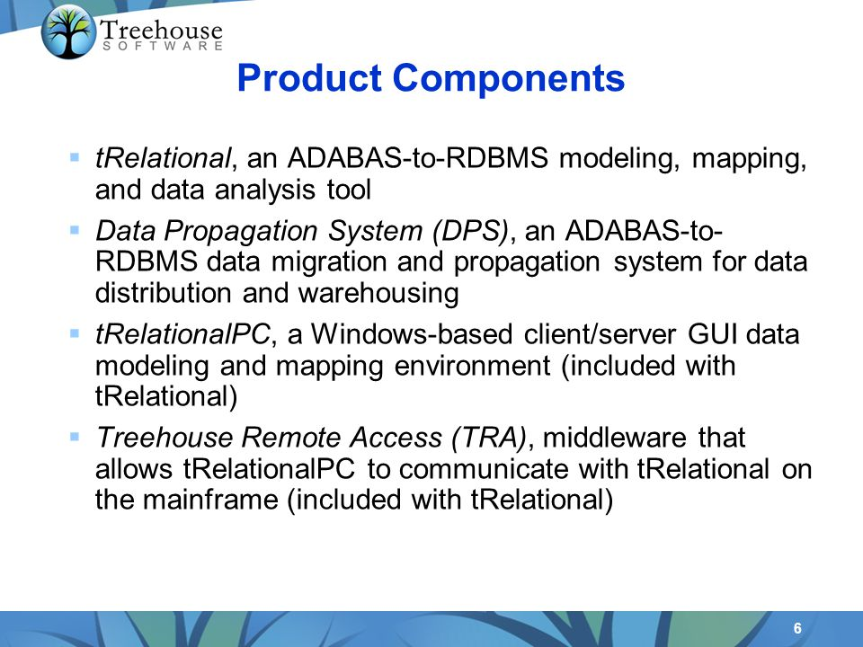 6 tRelational, an ADABAS-to-RDBMS modeling, mapping, and data analysis tool Data Propagation System (DPS), an ADABAS-to- RDBMS data migration and prop