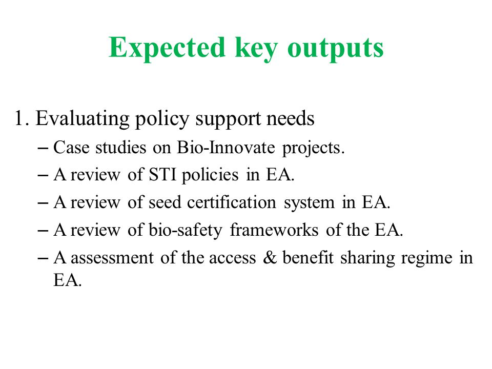 Expected key outputs 1. Evaluating policy support needs – Case studies on Bio-Innovate projects.