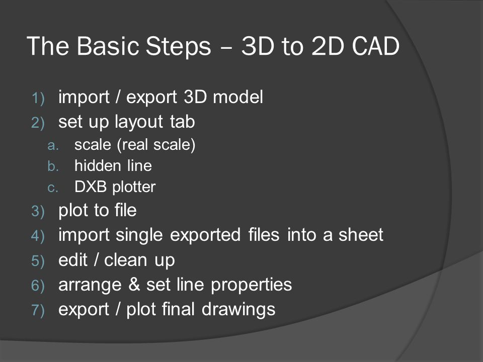 The Basic Steps – 3D to 2D CAD 1) import / export 3D model 2) set up layout tab a.