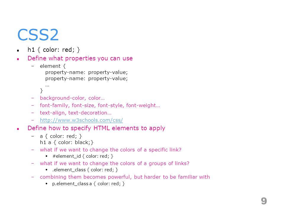 CSS specificity http://net.tutsplus.com/tutorials/htm l-css-techniques/quick-tip- understanding-css-specificity/ http://net.tutsplus.com/tutorials/htm l-css-techniques/quick-tip- understanding-css-specificity/ http://css-tricks.com/specifics-on- css-specificity/ http://css-tricks.com/specifics-on- css-specificity/ http://www.stuffandnonsense.co.uk/ archives/css_specificity_wars.html http://www.stuffandnonsense.co.uk/ archives/css_specificity_wars.html 10