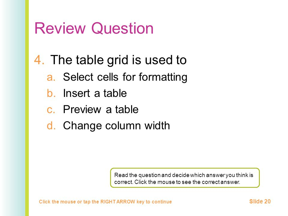 Review Question 4.The table grid is used to a.Select cells for formatting b.Insert a table c.Preview a table d.Change column width Click the mouse or