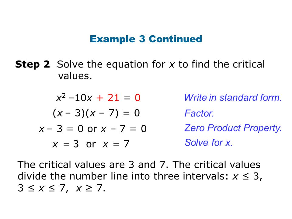 Example 3 Continued Write in standard form. Step 2 Solve the equation for x to find the critical values. x 2 –10x + 21 = 0 x – 3 = 0 or x – 7 = 0 (x –