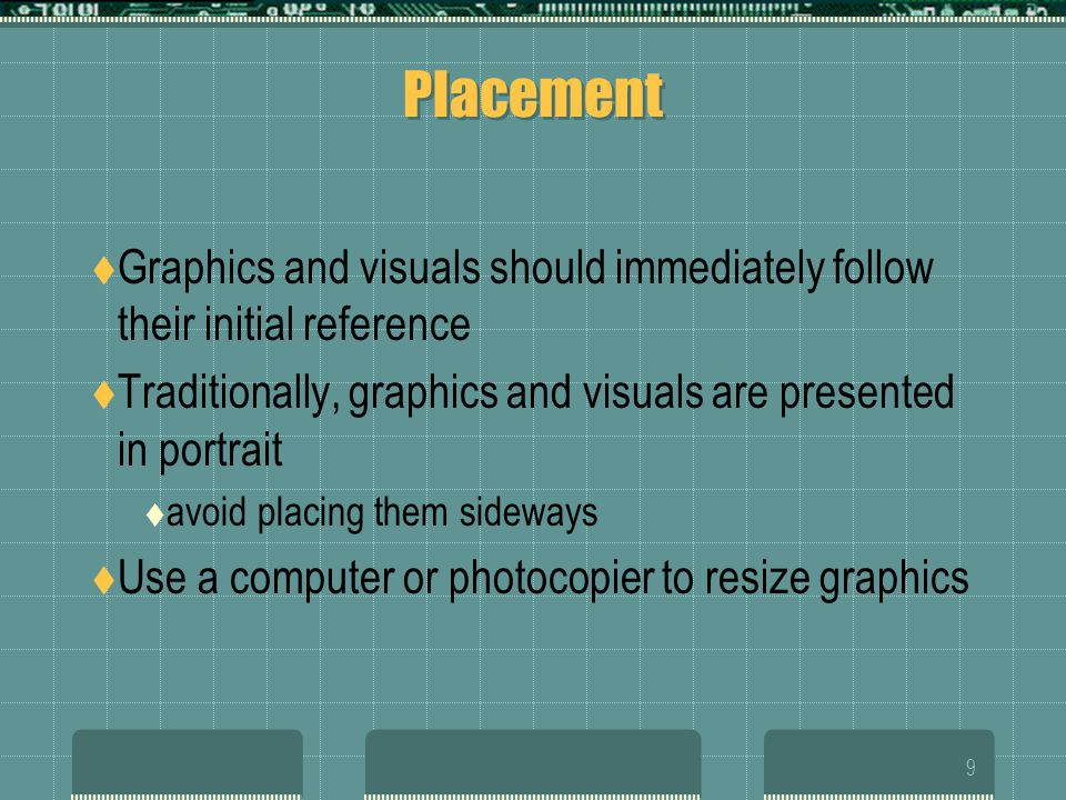 8 Incorporation Print graphics in the final draft Use a computer or a photocopier, tape, and glue to place the graphic in the document