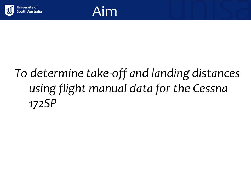 Aim To determine take-off and landing distances using flight manual data for the Cessna 172SP