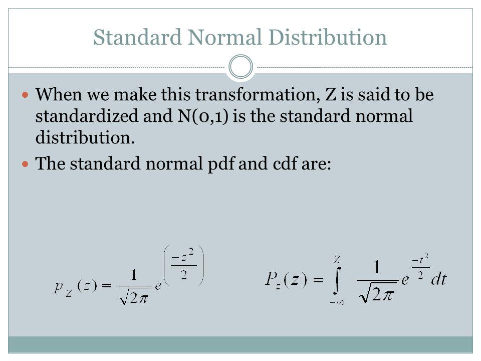 Standard Normal Distribution When we make this transformation, Z is said to be standardized and N(0,1) is the standard normal distribution.
