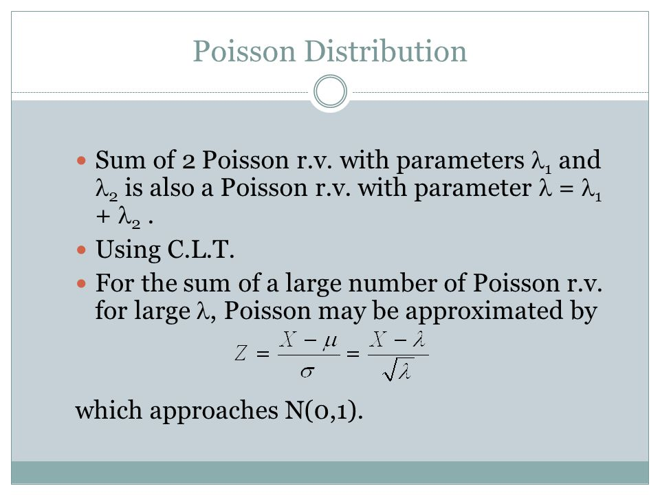 Poisson Distribution Sum of 2 Poisson r.v. with parameters 1 and 2 is also a Poisson r.v.