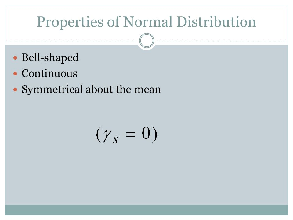 Properties of Normal Distribution Bell-shaped Continuous Symmetrical about the mean