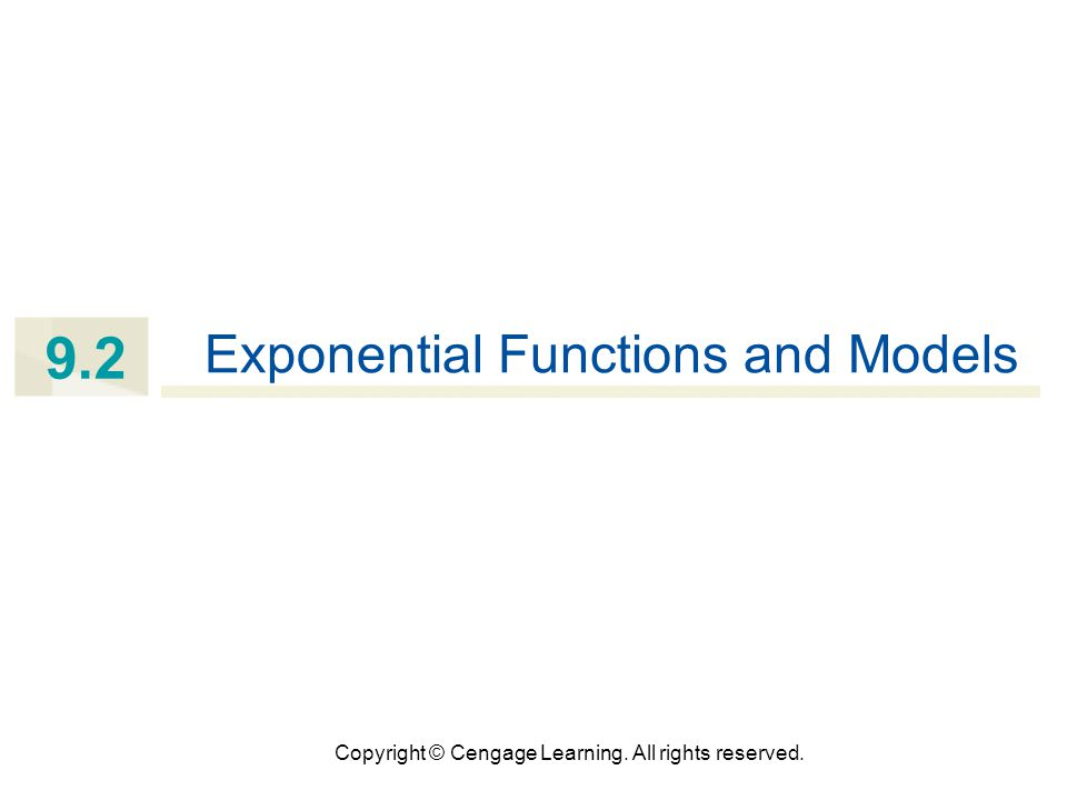 Copyright © Cengage Learning. All rights reserved. 9.2 Exponential Functions and Models