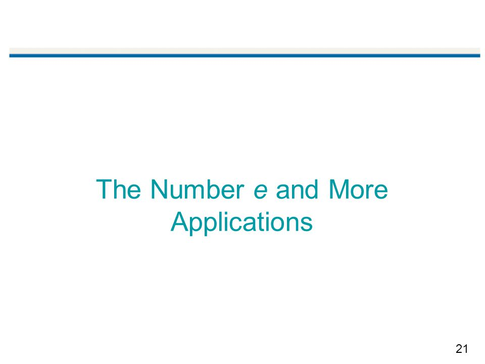 21 The Number e and More Applications