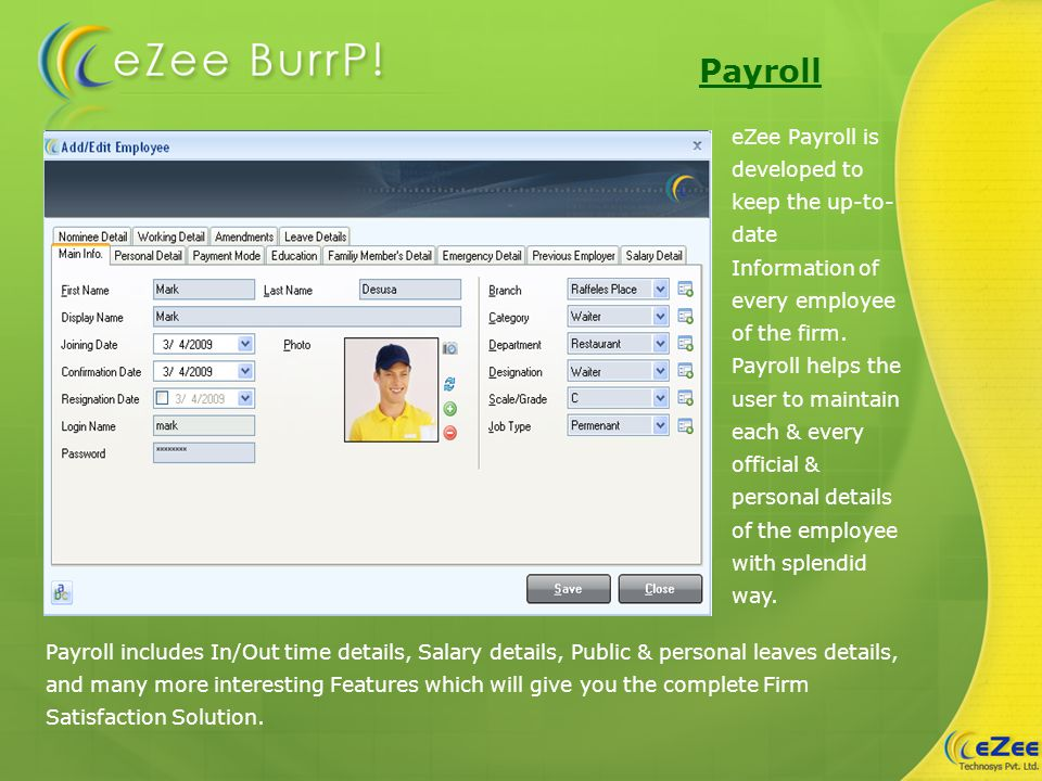 Payroll eZee Payroll is developed to keep the up-to- date Information of every employee of the firm.