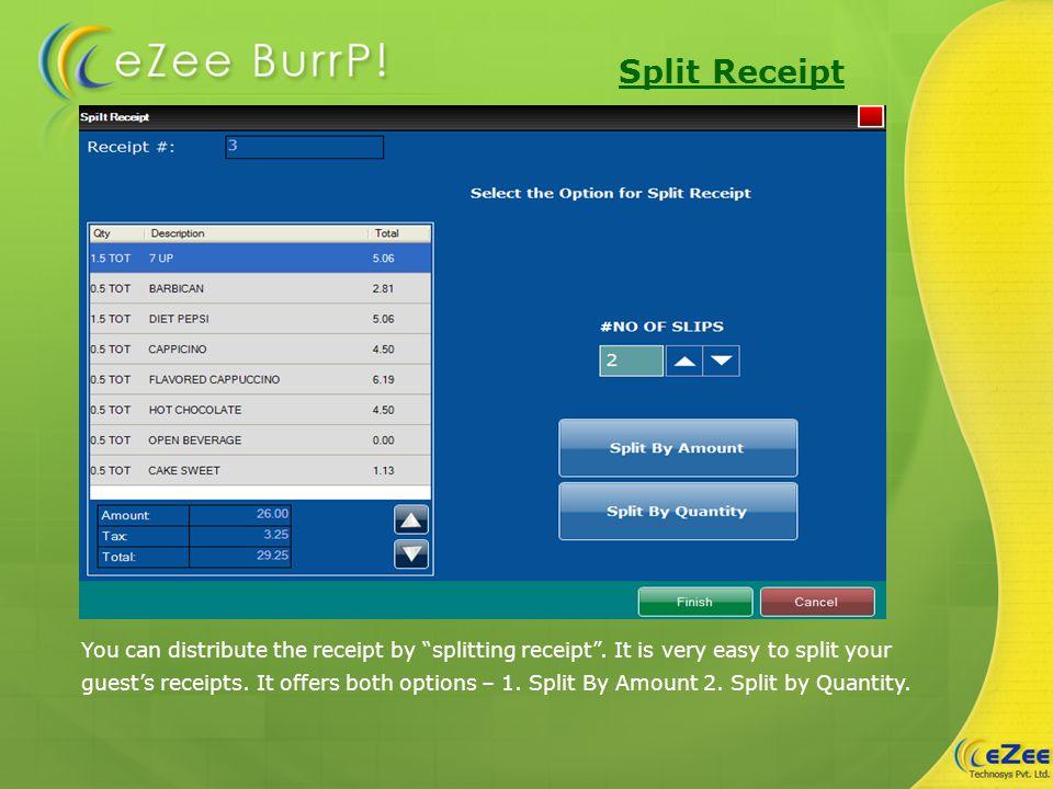 Split Receipt You can distribute the receipt by splitting receipt.