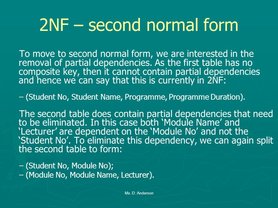 2NF – second normal form To move to second normal form, we are interested in the removal of partial dependencies.